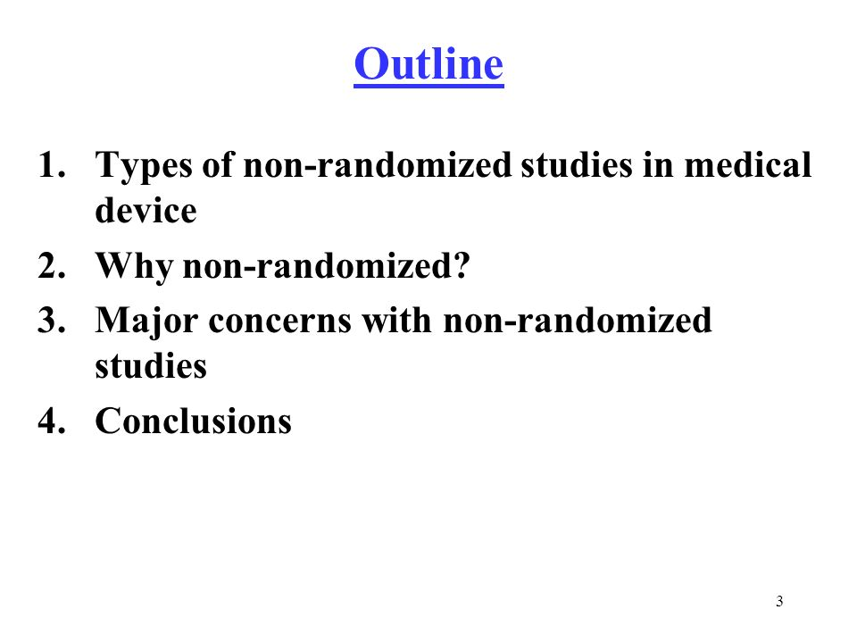 3 Outline 1.Types of non-randomized studies in medical device 2.Why non-randomized.