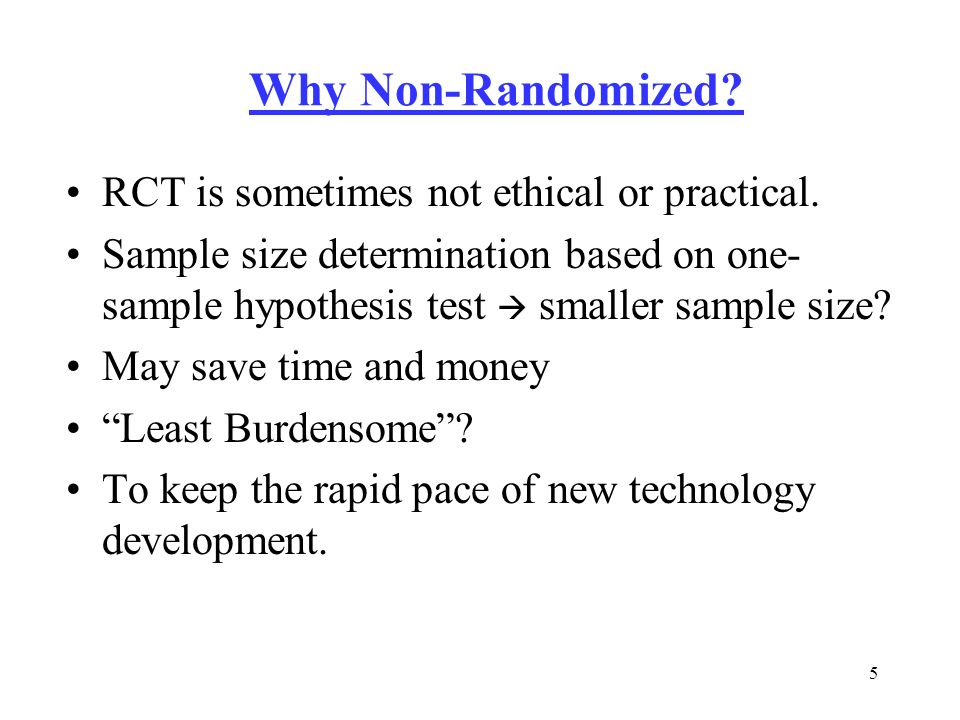 5 Why Non-Randomized. RCT is sometimes not ethical or practical.