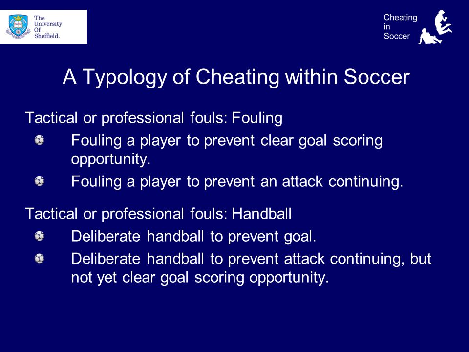 A Typology of Cheating within Soccer Tactical or professional fouls: Fouling Fouling a player to prevent clear goal scoring opportunity.