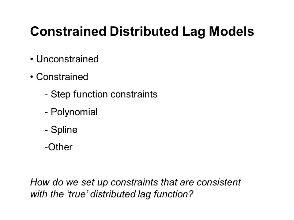 Constrained Distributed Lag Models Unconstrained Constrained - Step function constraints - Polynomial - Spline -Other How do we set up constraints that are consistent with the true distributed lag function?