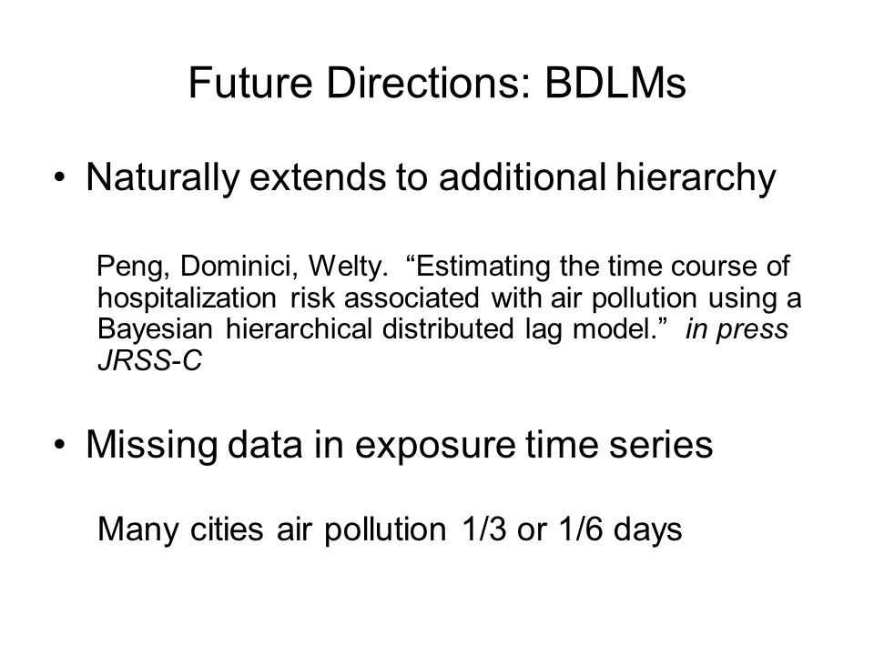 Future Directions: BDLMs Naturally extends to additional hierarchy Peng, Dominici, Welty.