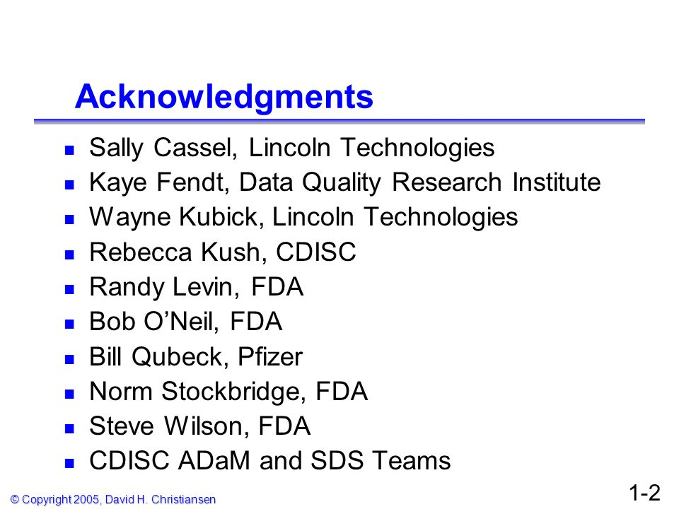 © Copyright 2005, David H. Christiansen 1-2 Acknowledgments Sally Cassel, Lincoln Technologies Kaye Fendt, Data Quality Research Institute Wayne Kubic