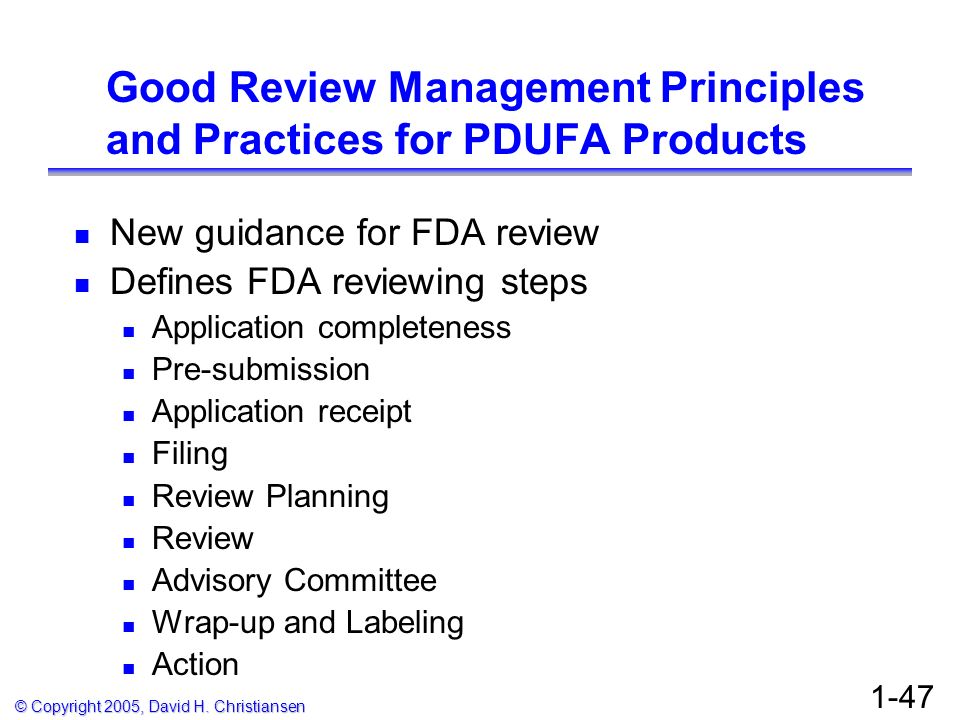 © Copyright 2005, David H. Christiansen 1-47 Good Review Management Principles and Practices for PDUFA Products New guidance for FDA review Defines FD