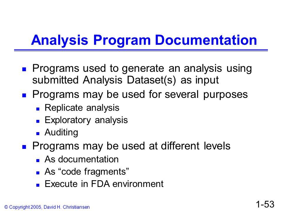 © Copyright 2005, David H. Christiansen 1-53 Analysis Program Documentation Programs used to generate an analysis using submitted Analysis Dataset(s)