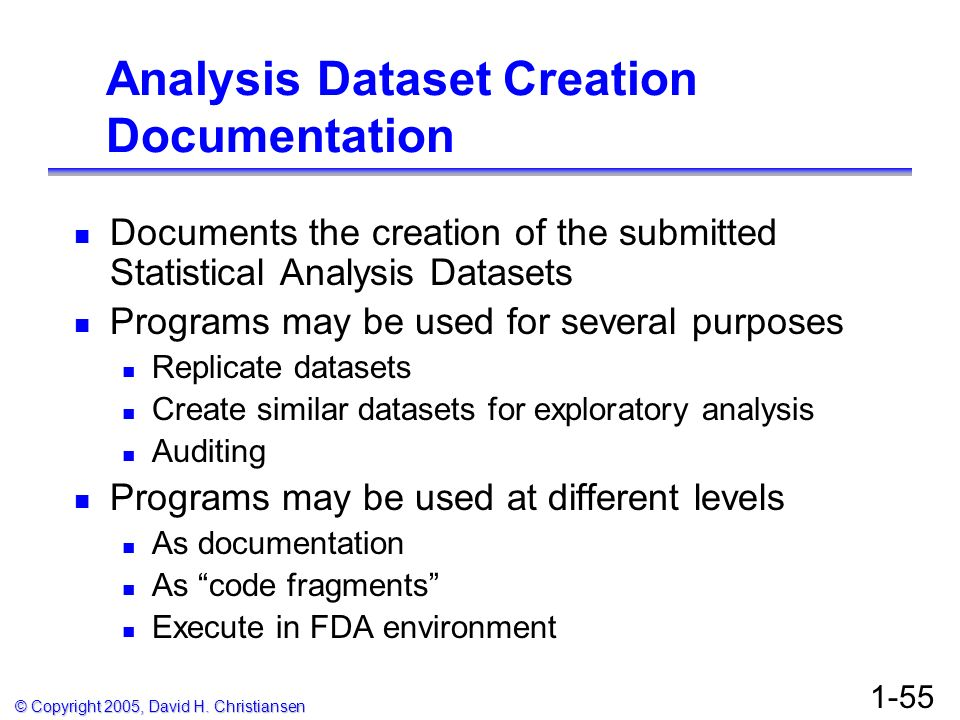 © Copyright 2005, David H. Christiansen 1-55 Analysis Dataset Creation Documentation Documents the creation of the submitted Statistical Analysis Data