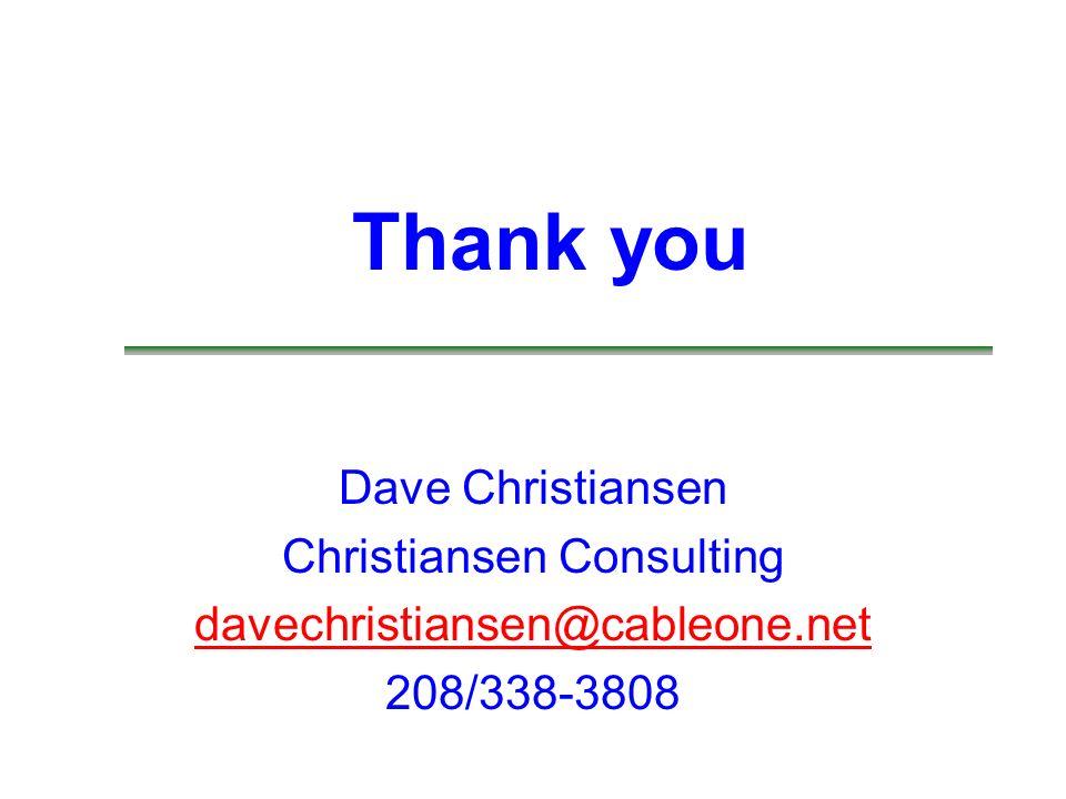 Thank you Dave Christiansen Christiansen Consulting davechristiansen@cableone.net 208/338-3808