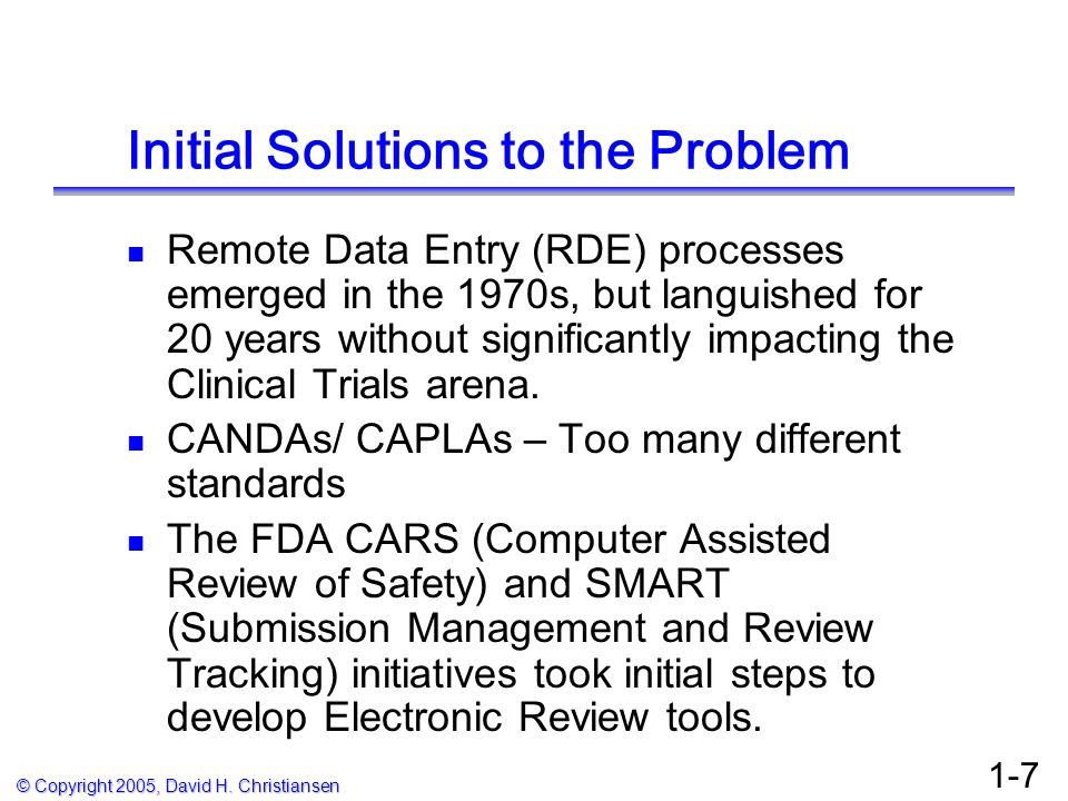 © Copyright 2005, David H. Christiansen 1-7 Initial Solutions to the Problem Remote Data Entry (RDE) processes emerged in the 1970s, but languished fo