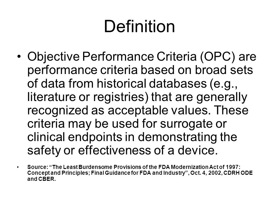 Definition Objective Performance Criteria (OPC) are performance criteria based on broad sets of data from historical databases (e.g., literature or re