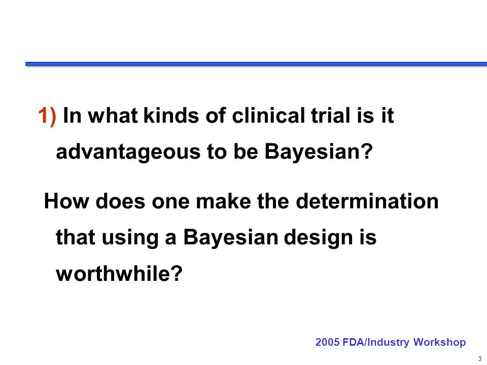delete these guides from slide master before printing or giving to the client 3 1) In what kinds of clinical trial is it advantageous to be Bayesian.