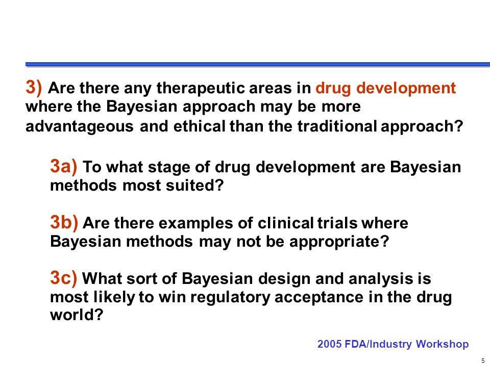 delete these guides from slide master before printing or giving to the client 5 3) Are there any therapeutic areas in drug development where the Bayesian approach may be more advantageous and ethical than the traditional approach.