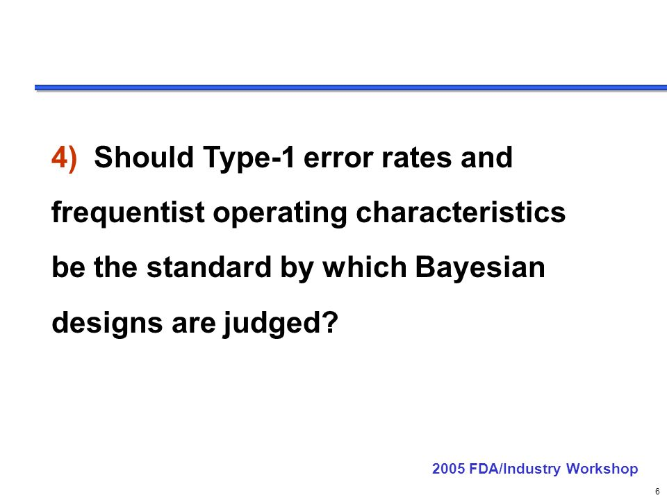 delete these guides from slide master before printing or giving to the client 6 4) Should Type-1 error rates and frequentist operating characteristics be the standard by which Bayesian designs are judged.