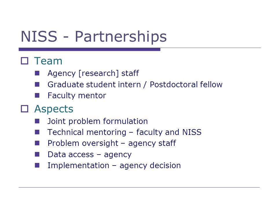 NISS - Partnerships Team Agency [research] staff Graduate student intern / Postdoctoral fellow Faculty mentor Aspects Joint problem formulation Techni