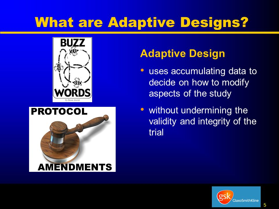 5 5 What are Adaptive Designs? Adaptive Design uses accumulating data to decide on how to modify aspects of the study without undermining the validity