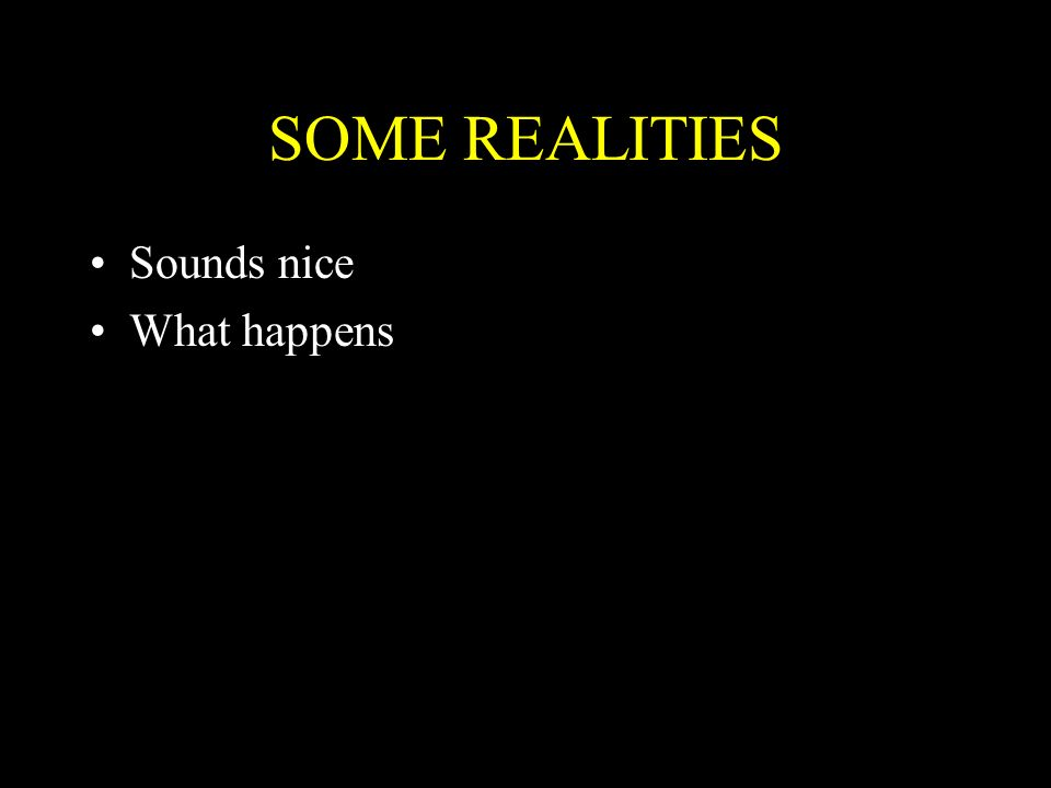 SOME REALITIES Sounds nice What happens