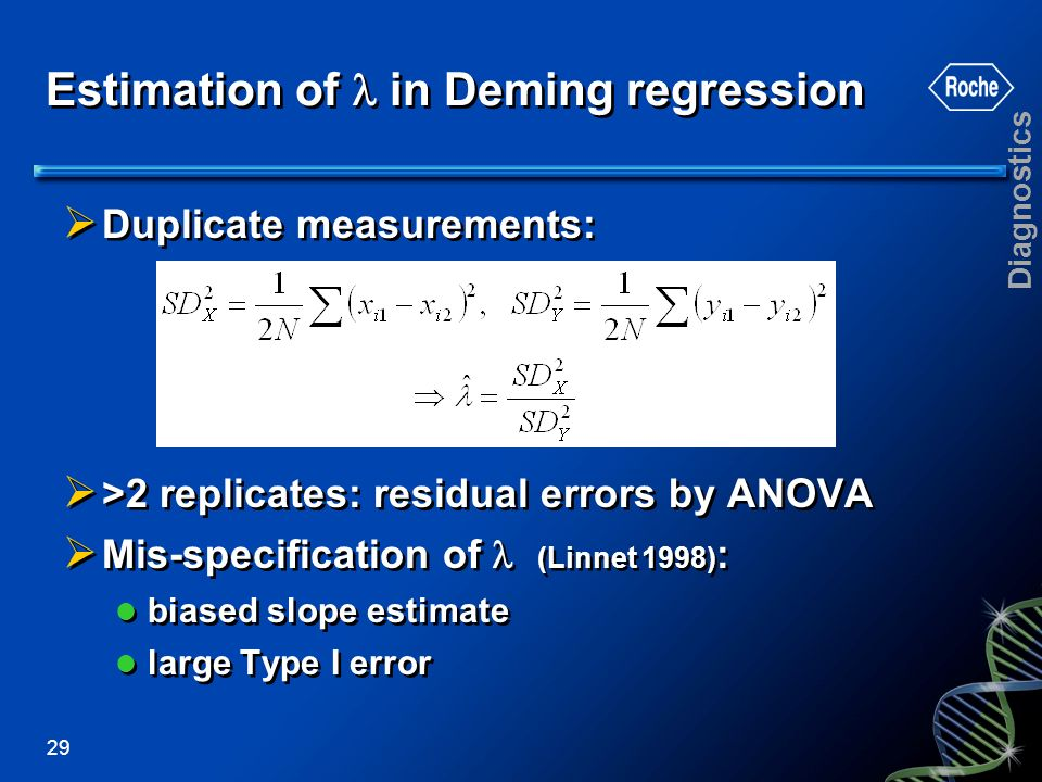 Diagnostics 29 Estimation of in Deming regression Duplicate measurements: >2 replicates: residual errors by ANOVA Mis-specification of (Linnet 1998) :