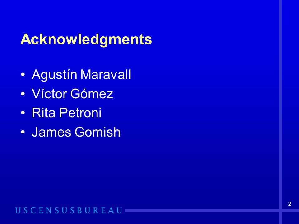2 Acknowledgments Agustín Maravall Víctor Gómez Rita Petroni James Gomish