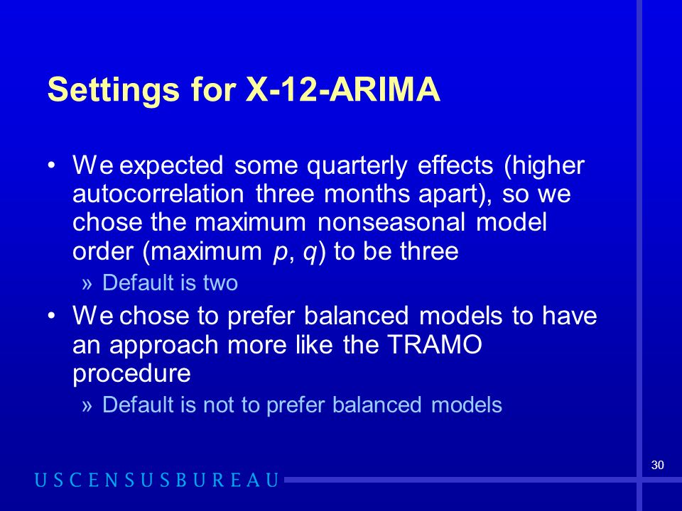 30 Settings for X-12-ARIMA We expected some quarterly effects (higher autocorrelation three months apart), so we chose the maximum nonseasonal model o