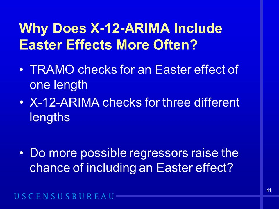 41 Why Does X-12-ARIMA Include Easter Effects More Often? TRAMO checks for an Easter effect of one length X-12-ARIMA checks for three different length