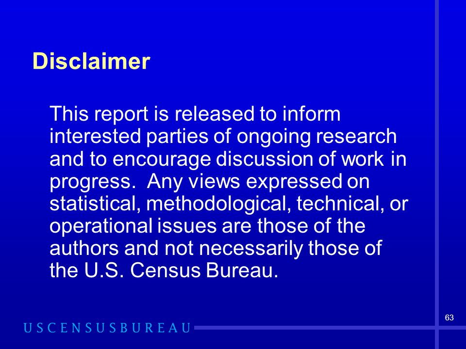 63 Disclaimer This report is released to inform interested parties of ongoing research and to encourage discussion of work in progress. Any views expr