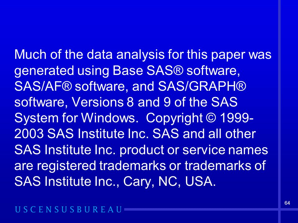64 Much of the data analysis for this paper was generated using Base SAS® software, SAS/AF® software, and SAS/GRAPH® software, Versions 8 and 9 of the