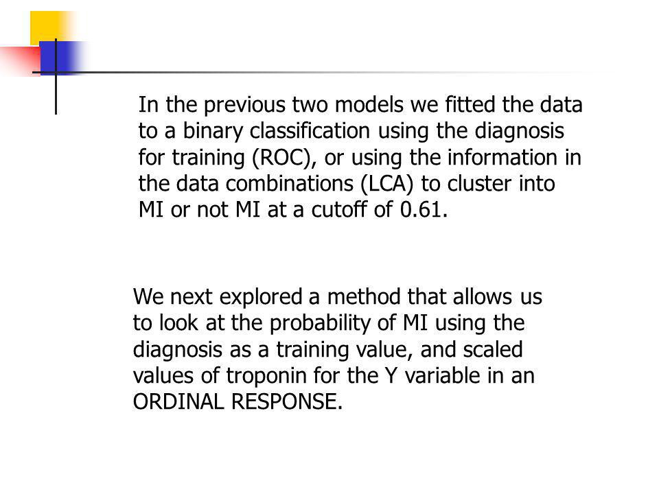 In the previous two models we fitted the data to a binary classification using the diagnosis for training (ROC), or using the information in the data