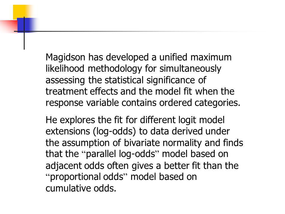 Magidson has developed a unified maximum likelihood methodology for simultaneously assessing the statistical significance of treatment effects and the