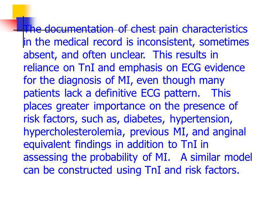 The documentation of chest pain characteristics in the medical record is inconsistent, sometimes absent, and often unclear. This results in reliance o