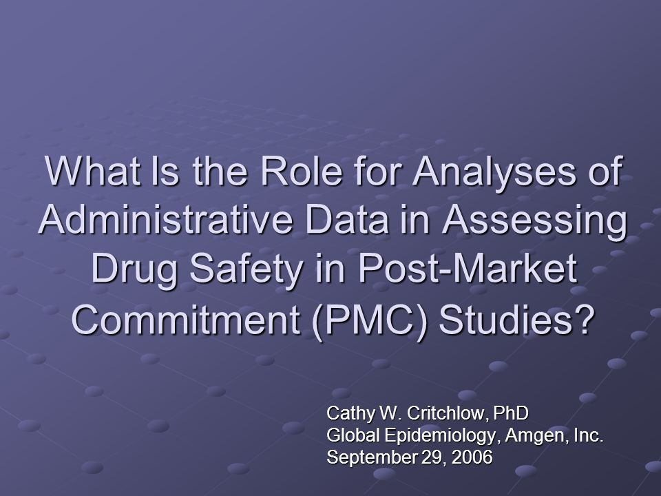 What Is the Role for Analyses of Administrative Data in Assessing Drug Safety in Post-Market Commitment (PMC) Studies.