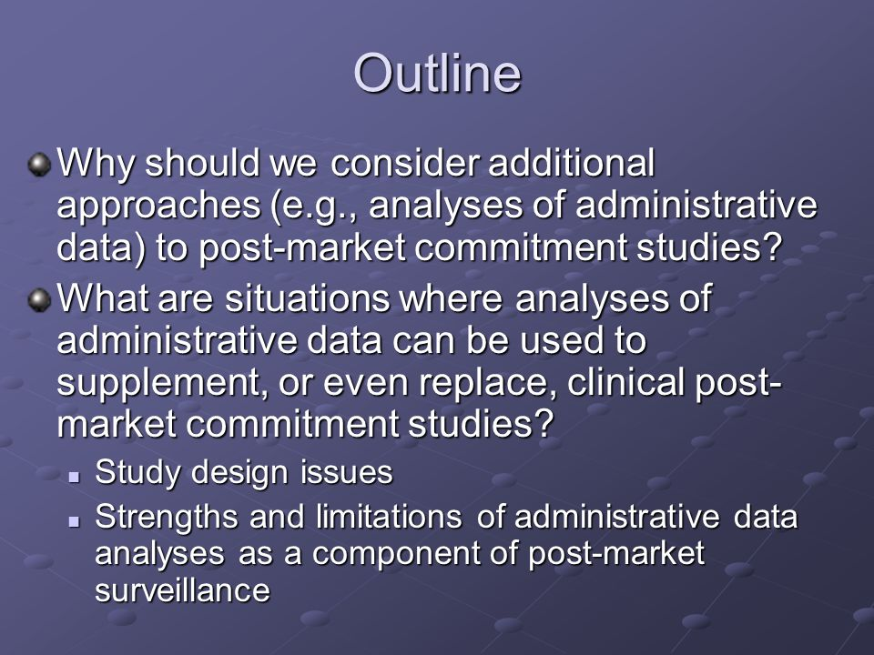 Outline Why should we consider additional approaches (e.g., analyses of administrative data) to post-market commitment studies.