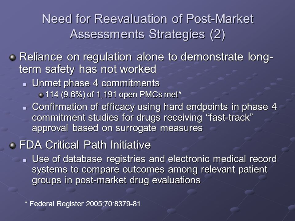 Need for Reevaluation of Post-Market Assessments Strategies (2) Reliance on regulation alone to demonstrate long- term safety has not worked Unmet pha