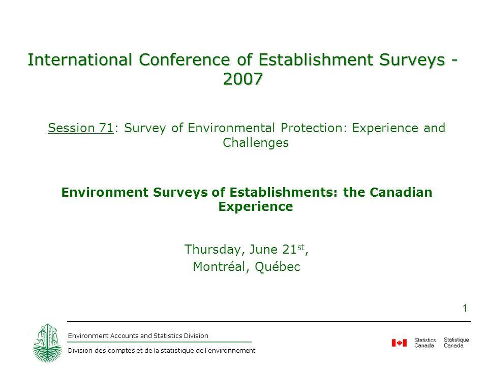 Environment Accounts and Statistics Division Division des comptes et de la statistique de l'environnement 1 International Conference of Establishment