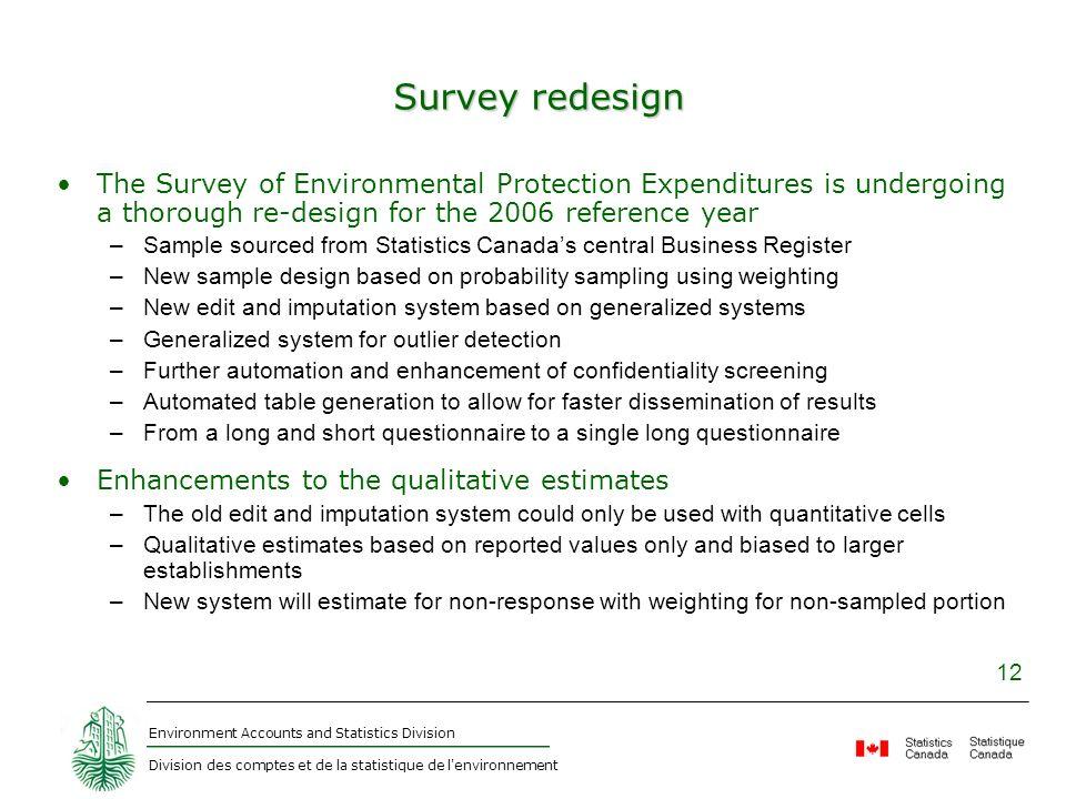 Environment Accounts and Statistics Division Division des comptes et de la statistique de l'environnement 12 Survey redesign The Survey of Environment