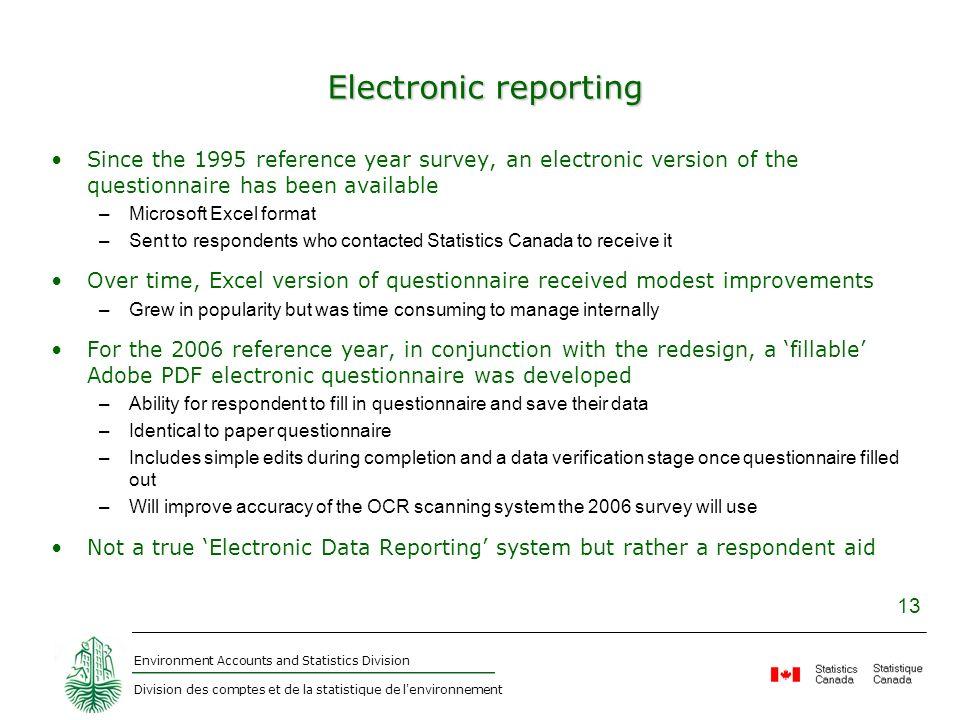 Environment Accounts and Statistics Division Division des comptes et de la statistique de l'environnement 13 Electronic reporting Since the 1995 refer