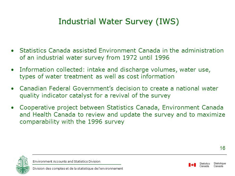 Environment Accounts and Statistics Division Division des comptes et de la statistique de l'environnement 16 Industrial Water Survey (IWS) Statistics
