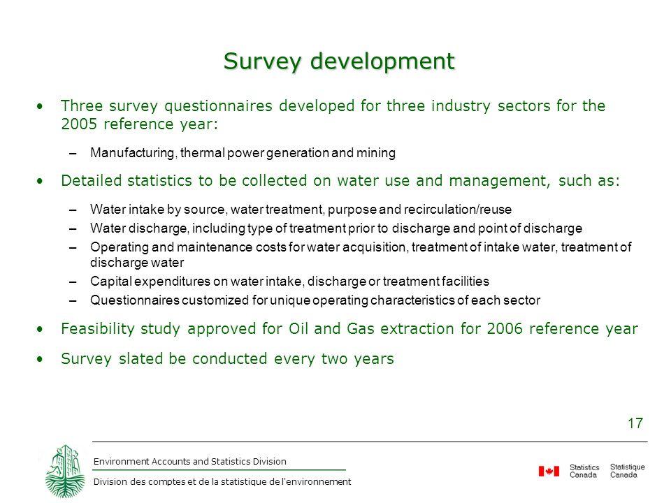 Environment Accounts and Statistics Division Division des comptes et de la statistique de l'environnement 17 Survey development Three survey questionn
