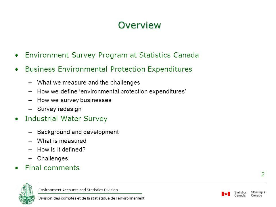 Environment Accounts and Statistics Division Division des comptes et de la statistique de l'environnement 2 Overview Environment Survey Program at Sta