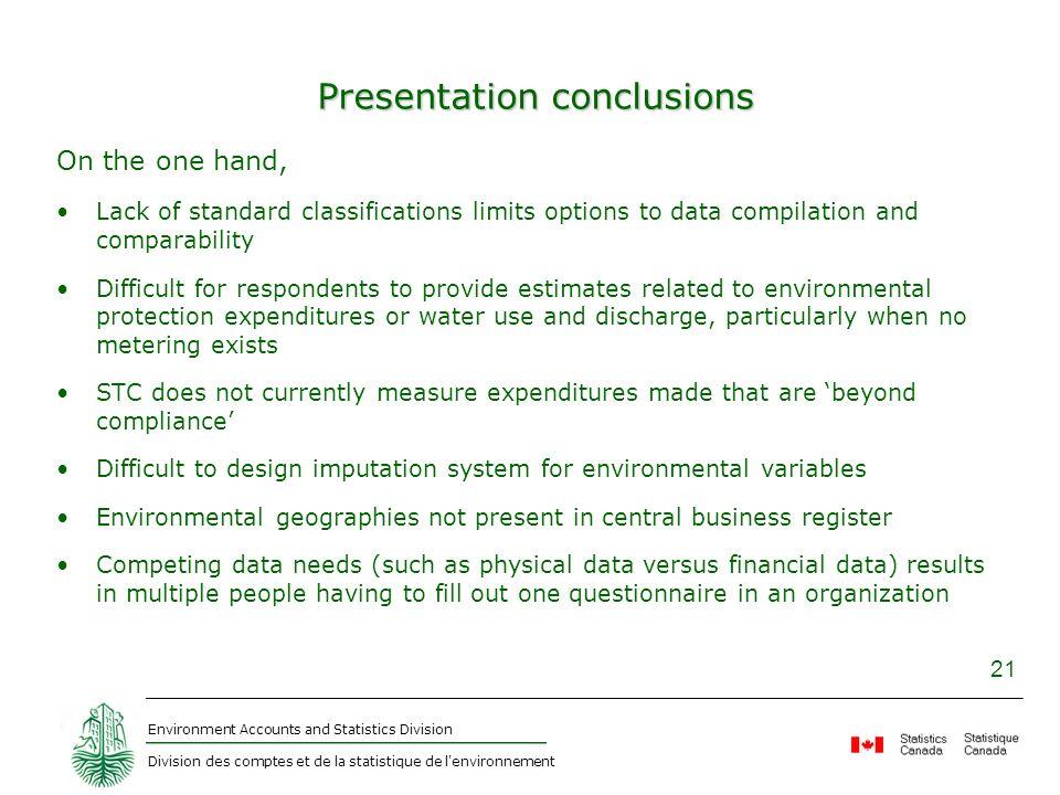 Environment Accounts and Statistics Division Division des comptes et de la statistique de l'environnement 21 Presentation conclusions On the one hand,