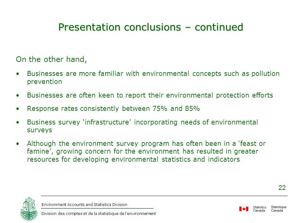 Environment Accounts and Statistics Division Division des comptes et de la statistique de l'environnement 22 Presentation conclusions – continued On t