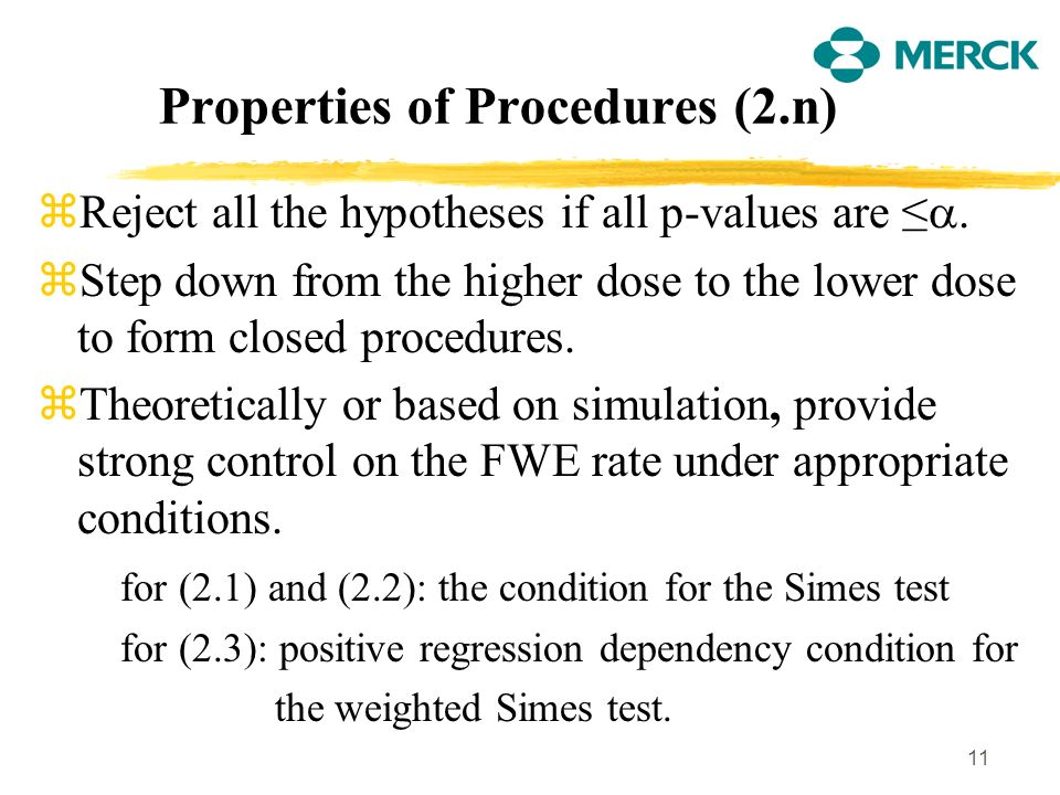 11 Properties of Procedures (2.n) zReject all the hypotheses if all p-values are.