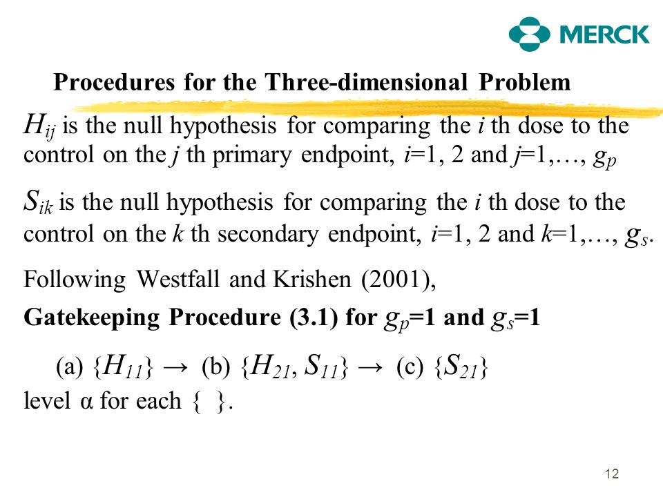 12 Procedures for the Three-dimensional Problem H ij is the null hypothesis for comparing the i th dose to the control on the j th primary endpoint, i