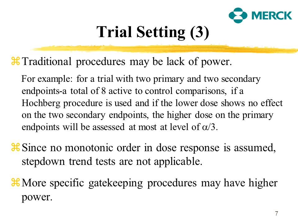 7 Trial Setting (3) zTraditional procedures may be lack of power.
