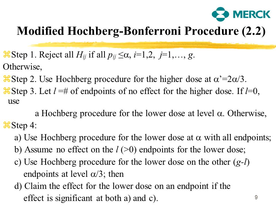 9 Modified Hochberg-Bonferroni Procedure (2.2) zStep 1. Reject all H ij if all p ij, i=1,2, j=1,…, g. Otherwise, zStep 2. Use Hochberg procedure for t