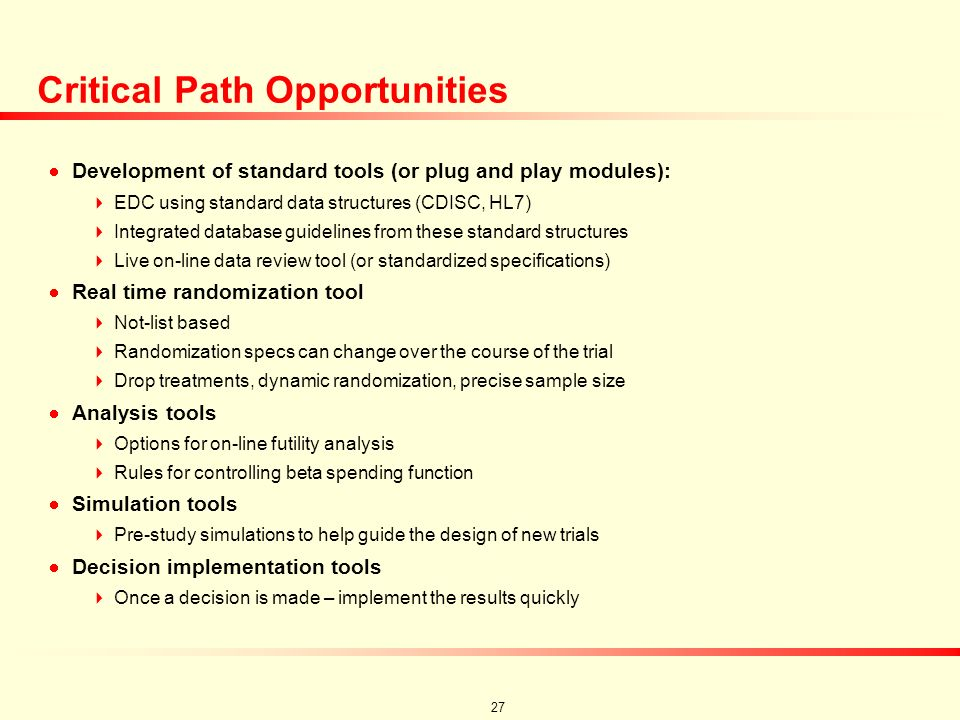 26 Critical Path Opportunities Development of standard IT tools Plug and play modules Standardized specifications Rapid implementation Rapid review/de