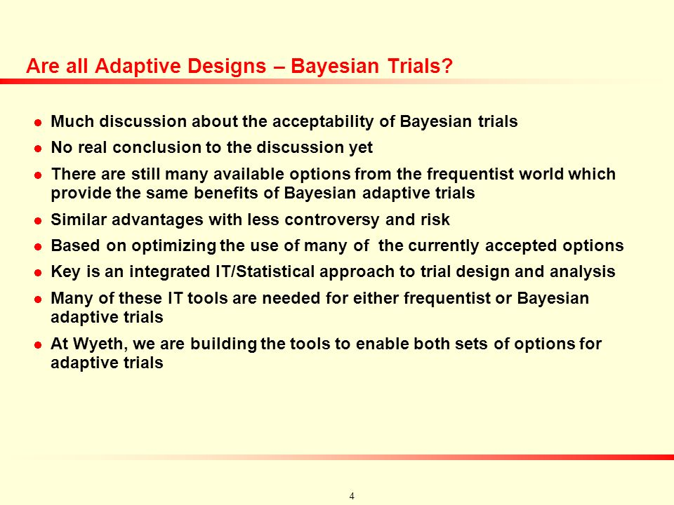3 Adaptive Trial Concept General Concept: Maximize patient exposure to doses that will eventually be marketed.