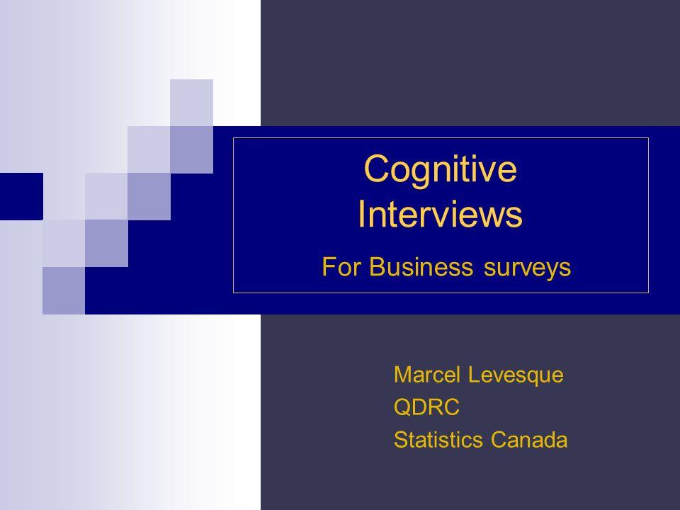 Cognitive Interviews For Business surveys Marcel Levesque QDRC Statistics Canada