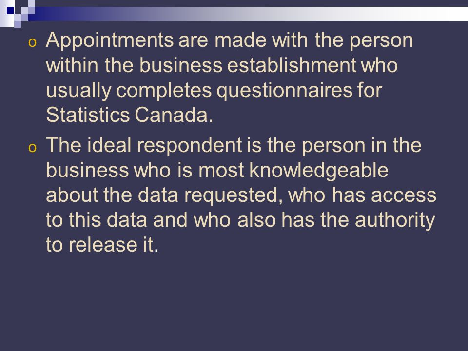 o Appointments are made with the person within the business establishment who usually completes questionnaires for Statistics Canada.