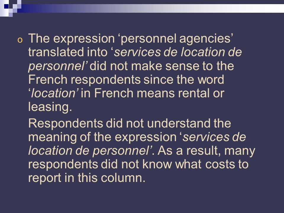o The expression personnel agencies translated into services de location de personnel did not make sense to the French respondents since the wordlocation in French means rental or leasing.