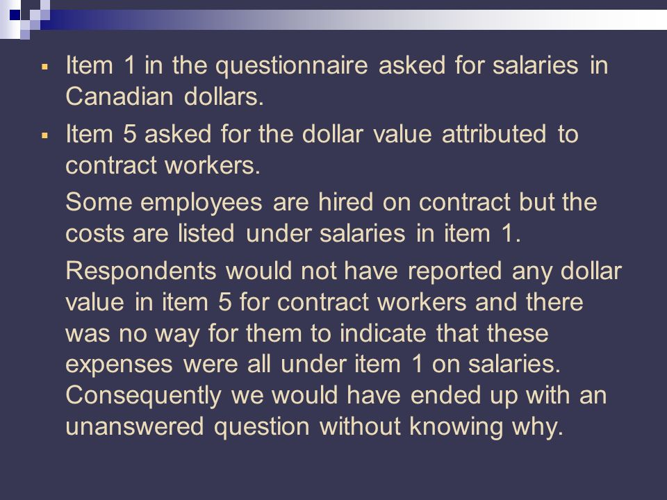 Item 1 in the questionnaire asked for salaries in Canadian dollars.