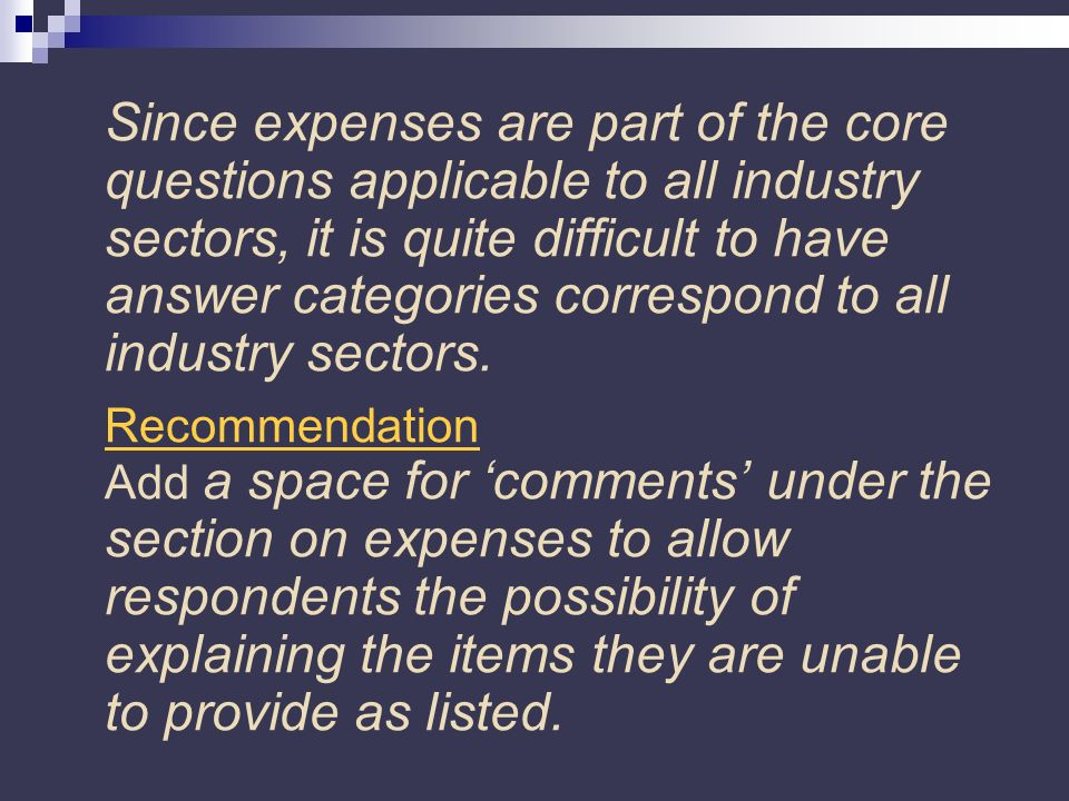 Since expenses are part of the core questions applicable to all industry sectors, it is quite difficult to have answer categories correspond to all industry sectors.