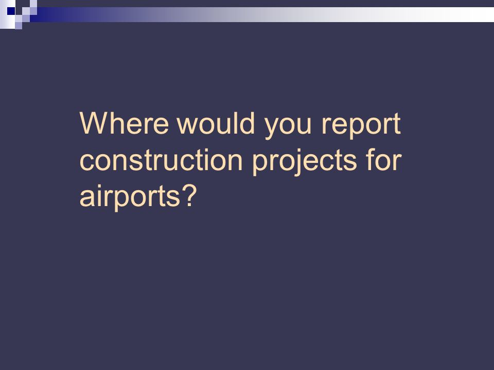 Where would you report construction projects for airports?